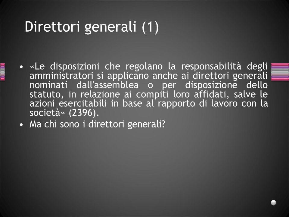 Direttori generali (1) «Le disposizioni che regolano la responsabilità degli amministratori si applicano anche ai direttori generali nominati dall'ass