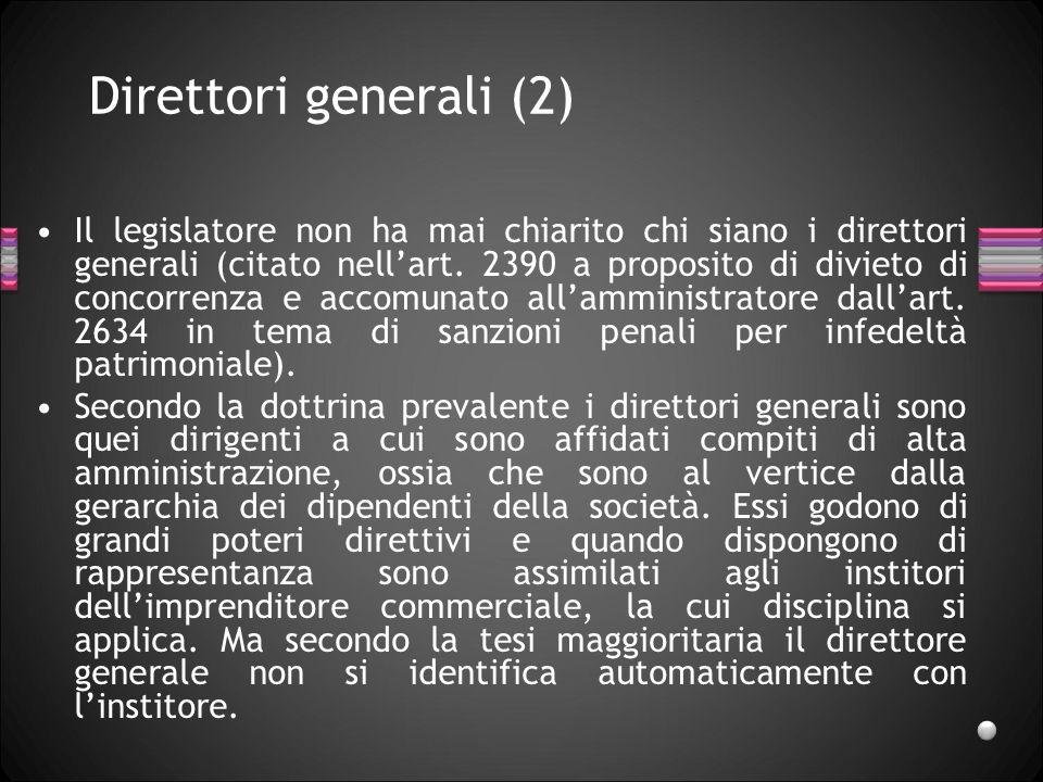 Direttori generali (2) Il legislatore non ha mai chiarito chi siano i direttori generali (citato nellart. 2390 a proposito di divieto di concorrenza e