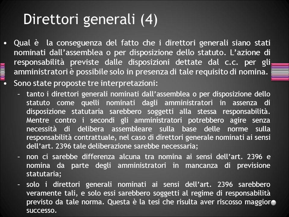 Direttori generali (4) Qual è la conseguenza del fatto che i direttori generali siano stati nominati dallassemblea o per disposizione dello statuto. L