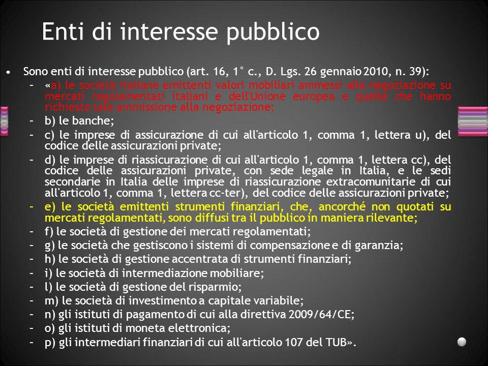Enti di interesse pubblico Sono enti di interesse pubblico (art. 16, 1° c., D. Lgs. 26 gennaio 2010, n. 39): –«a) le società italiane emittenti valori