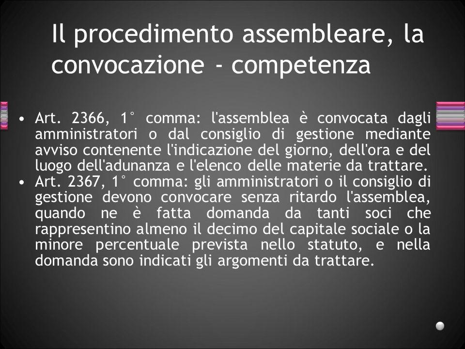 Il procedimento assembleare, la convocazione - competenza Art. 2366, 1° comma: l'assemblea è convocata dagli amministratori o dal consiglio di gestion