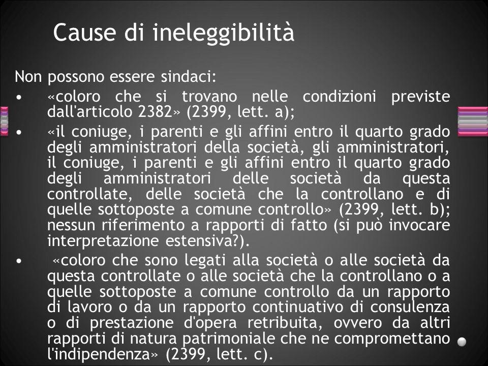 Cause di ineleggibilità Non possono essere sindaci: «coloro che si trovano nelle condizioni previste dall'articolo 2382» (2399, lett. a); «il coniuge,