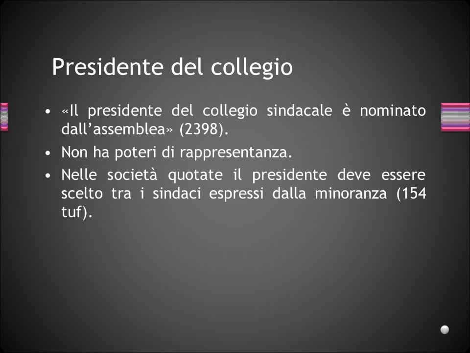 Presidente del collegio «Il presidente del collegio sindacale è nominato dallassemblea» (2398). Non ha poteri di rappresentanza. Nelle società quotate