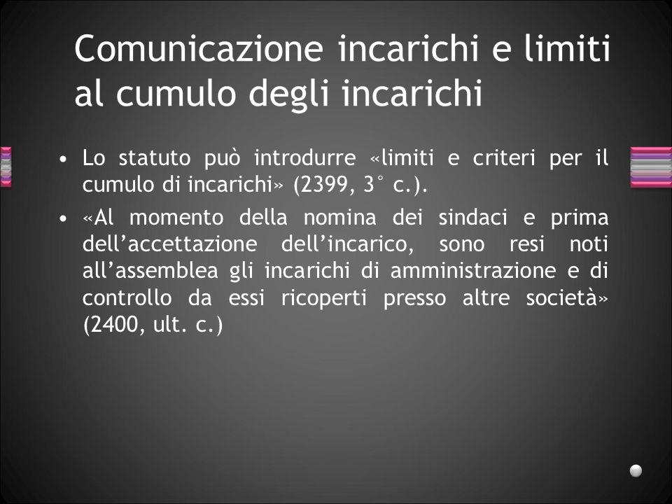 Comunicazione incarichi e limiti al cumulo degli incarichi Lo statuto può introdurre «limiti e criteri per il cumulo di incarichi» (2399, 3° c.). «Al