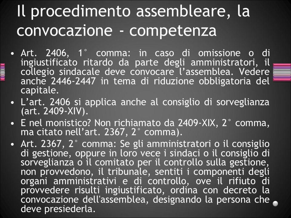 Il procedimento assembleare, la convocazione - competenza Art. 2406, 1° comma: in caso di omissione o di ingiustificato ritardo da parte degli amminis