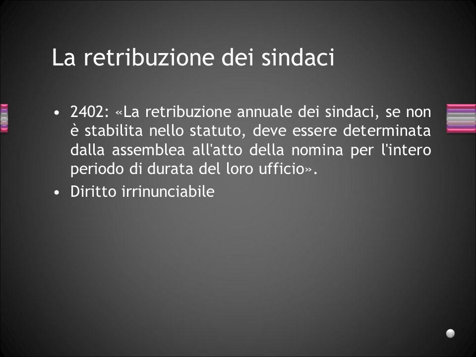 La retribuzione dei sindaci 2402: «La retribuzione annuale dei sindaci, se non è stabilita nello statuto, deve essere determinata dalla assemblea all'