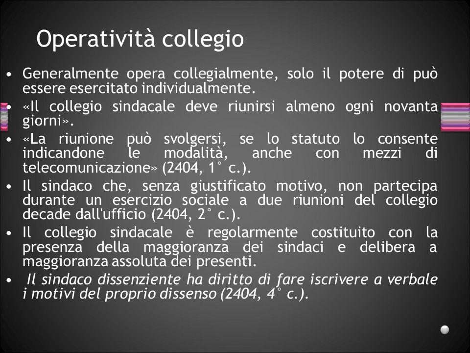 Operatività collegio Generalmente opera collegialmente, solo il potere di può essere esercitato individualmente. «Il collegio sindacale deve riunirsi