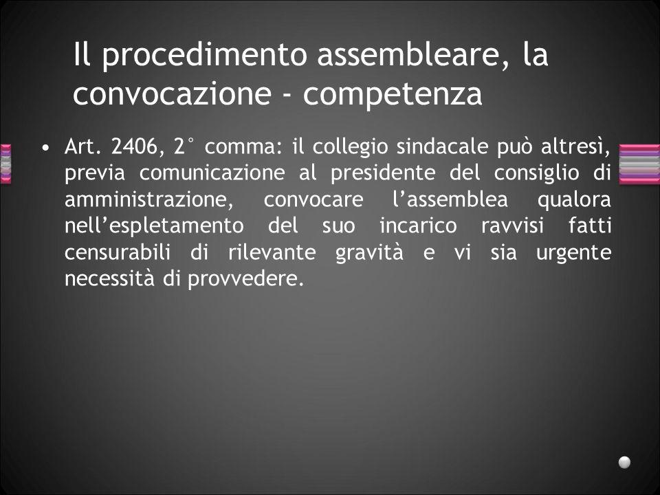 Il procedimento assembleare, la convocazione - competenza Art. 2406, 2° comma: il collegio sindacale può altresì, previa comunicazione al presidente d