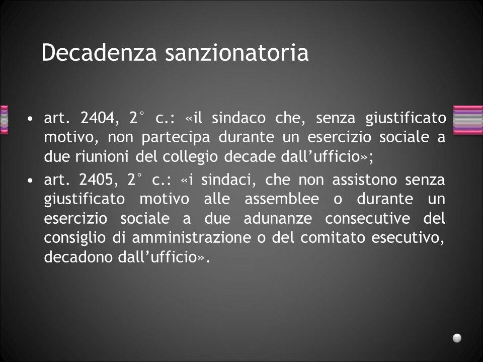 Decadenza sanzionatoria art. 2404, 2° c.: «il sindaco che, senza giustificato motivo, non partecipa durante un esercizio sociale a due riunioni del co
