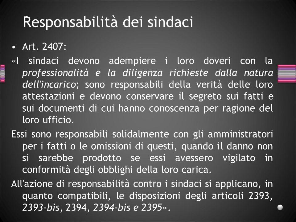 Responsabilità dei sindaci Art. 2407: «I sindaci devono adempiere i loro doveri con la professionalità e la diligenza richieste dalla natura dell'inca