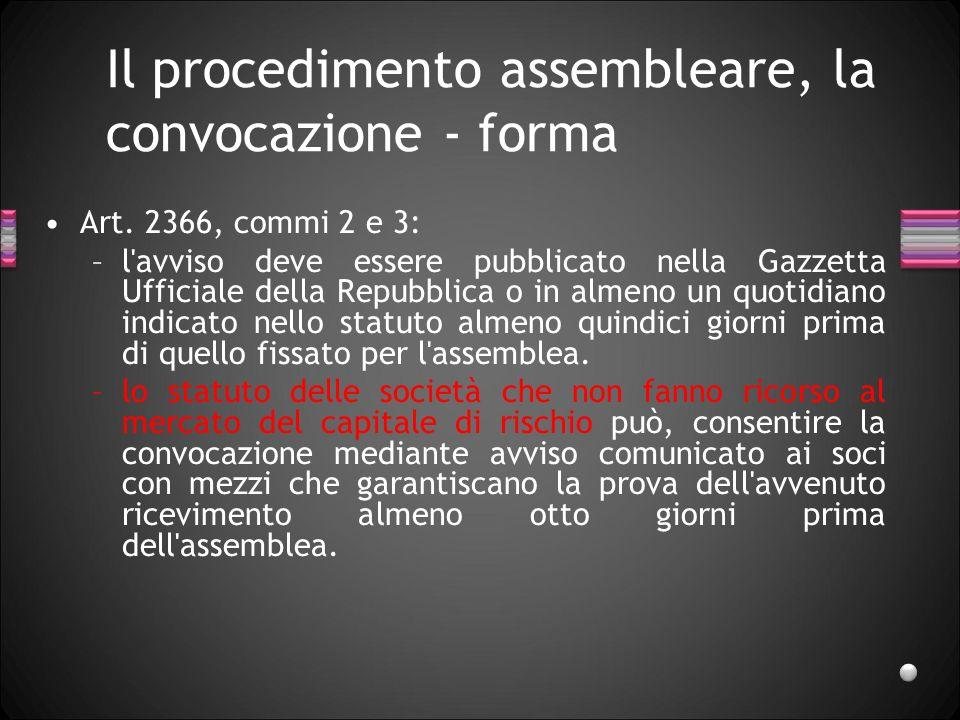 Il procedimento assembleare, la convocazione - forma Art. 2366, commi 2 e 3: –l'avviso deve essere pubblicato nella Gazzetta Ufficiale della Repubblic