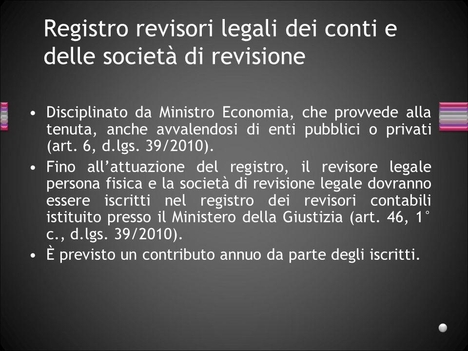 Registro revisori legali dei conti e delle società di revisione Disciplinato da Ministro Economia, che provvede alla tenuta, anche avvalendosi di enti