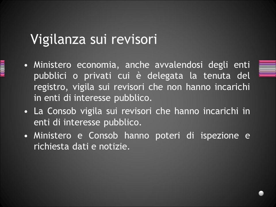 Vigilanza sui revisori Ministero economia, anche avvalendosi degli enti pubblici o privati cui è delegata la tenuta del registro, vigila sui revisori