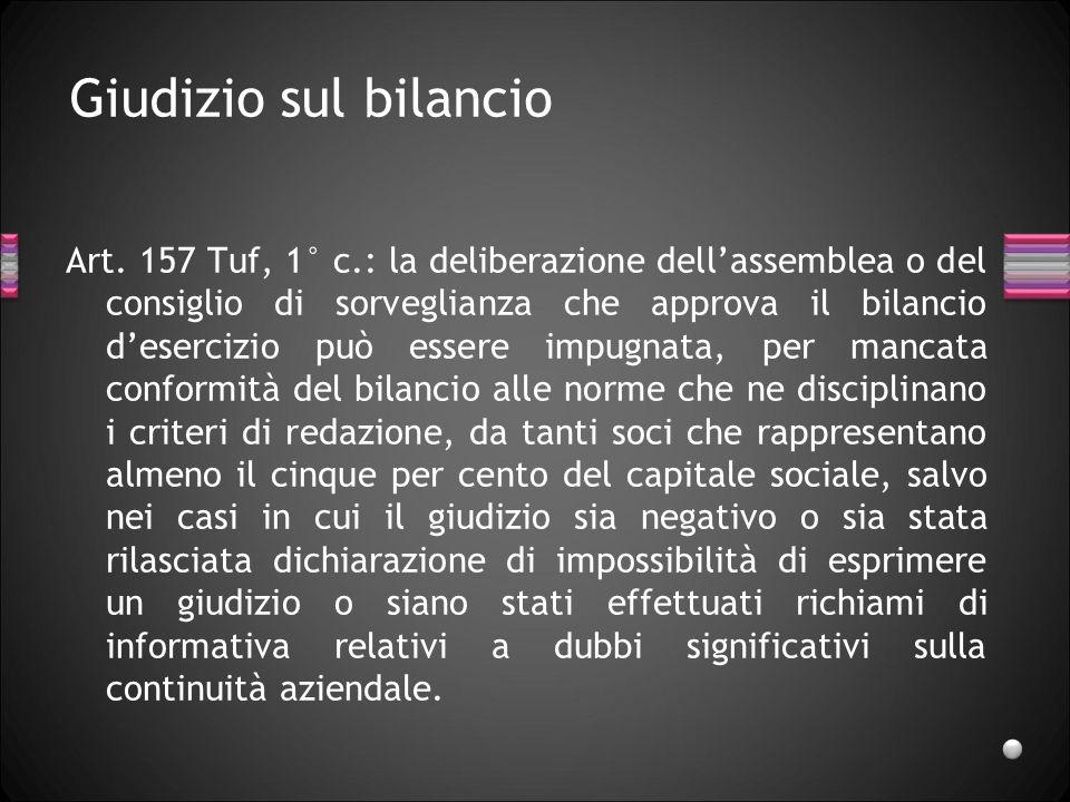 Giudizio sul bilancio Art. 157 Tuf, 1° c.: la deliberazione dellassemblea o del consiglio di sorveglianza che approva il bilancio desercizio può esser
