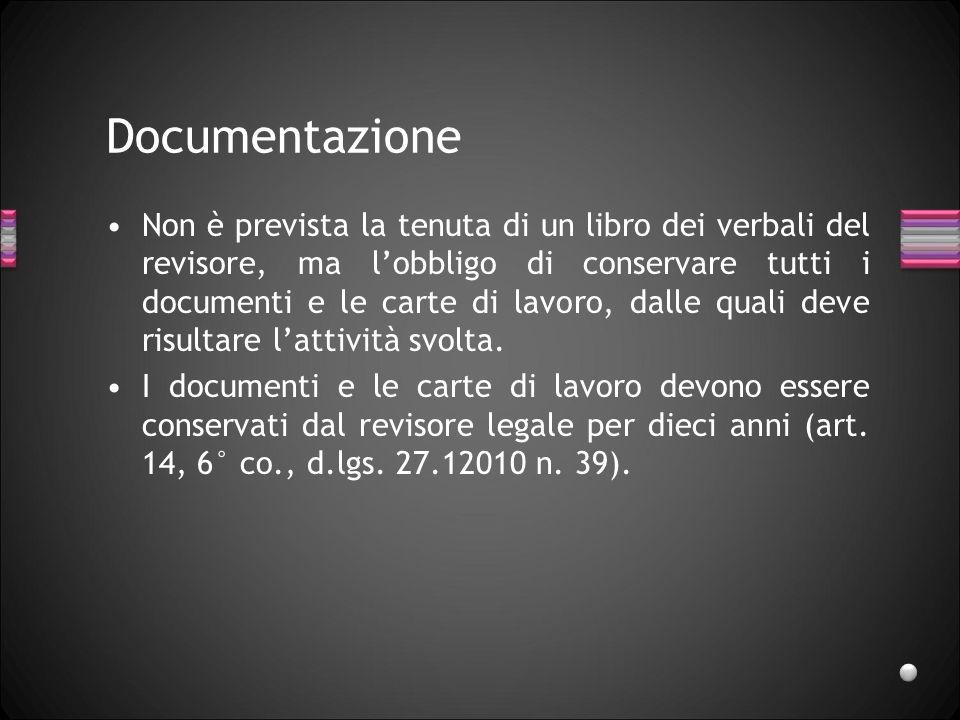 Documentazione Non è prevista la tenuta di un libro dei verbali del revisore, ma lobbligo di conservare tutti i documenti e le carte di lavoro, dalle