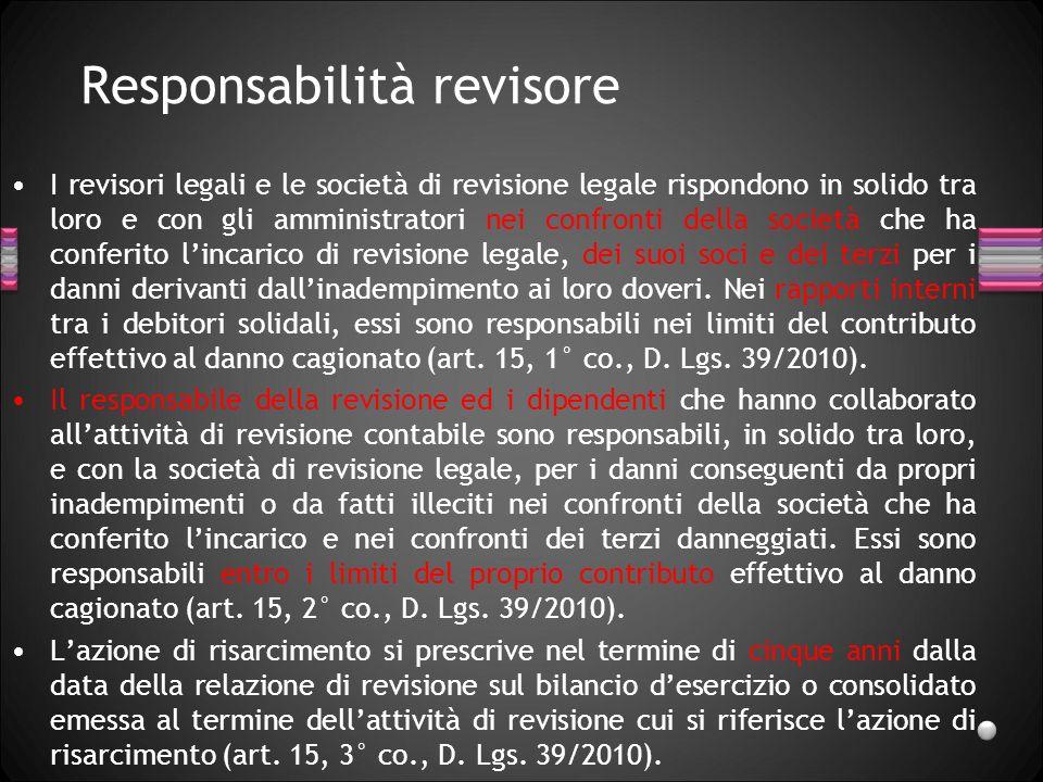 Responsabilità revisore I revisori legali e le società di revisione legale rispondono in solido tra loro e con gli amministratori nei confronti della