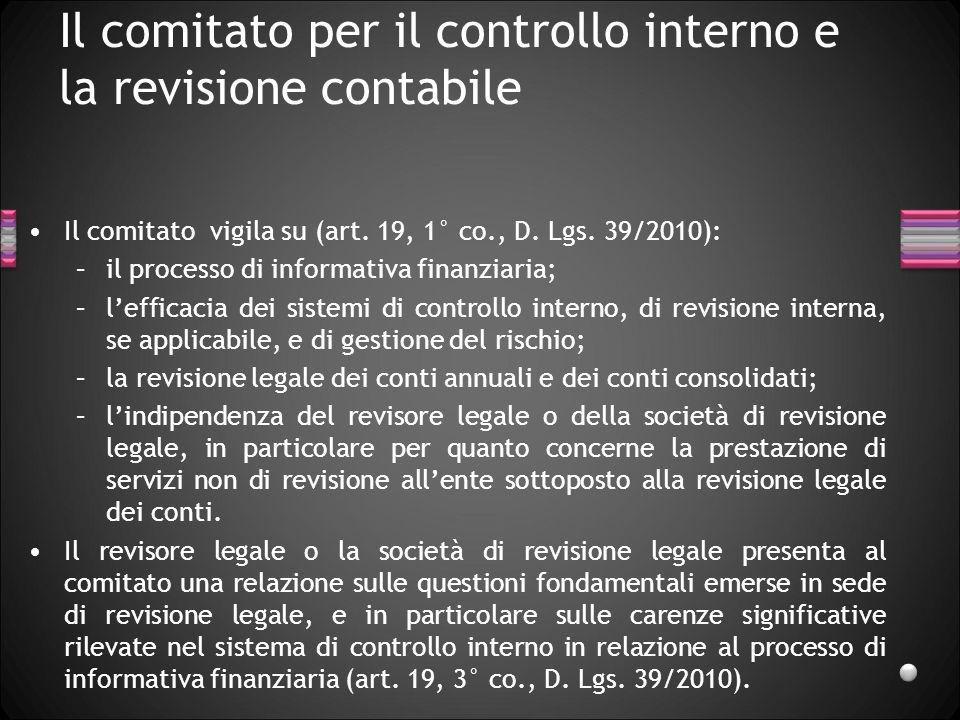 Il comitato per il controllo interno e la revisione contabile Il comitato vigila su (art. 19, 1° co., D. Lgs. 39/2010): –il processo di informativa fi