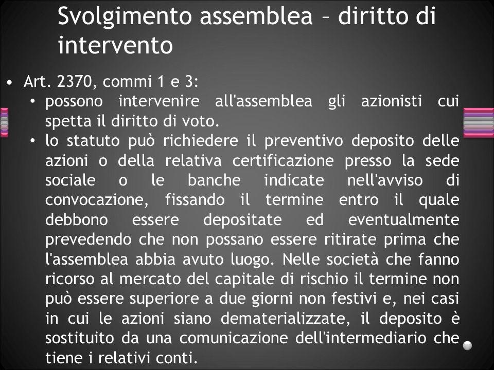 Svolgimento assemblea – diritto di intervento Art. 2370, commi 1 e 3: possono intervenire all'assemblea gli azionisti cui spetta il diritto di voto. l