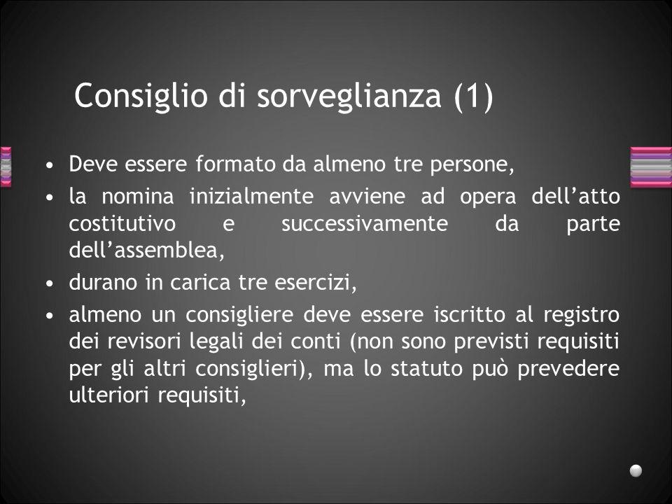 Consiglio di sorveglianza (1) Deve essere formato da almeno tre persone, la nomina inizialmente avviene ad opera dellatto costitutivo e successivament