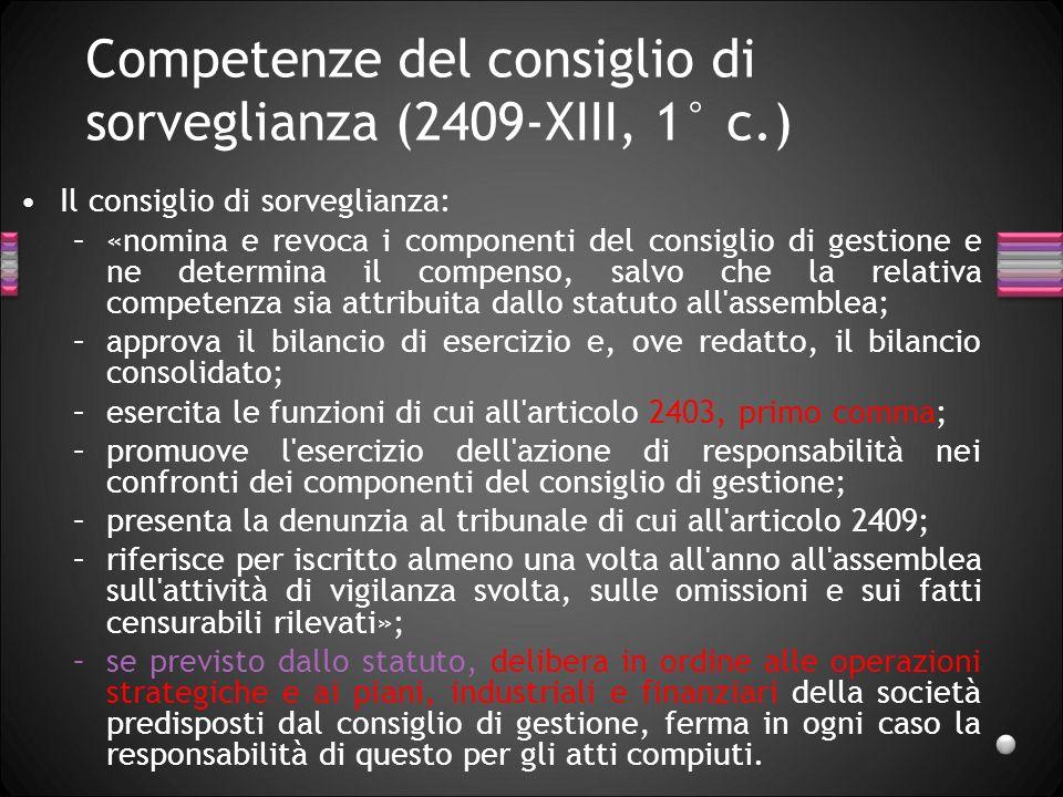 Competenze del consiglio di sorveglianza (2409-XIII, 1° c.) Il consiglio di sorveglianza: –«nomina e revoca i componenti del consiglio di gestione e n