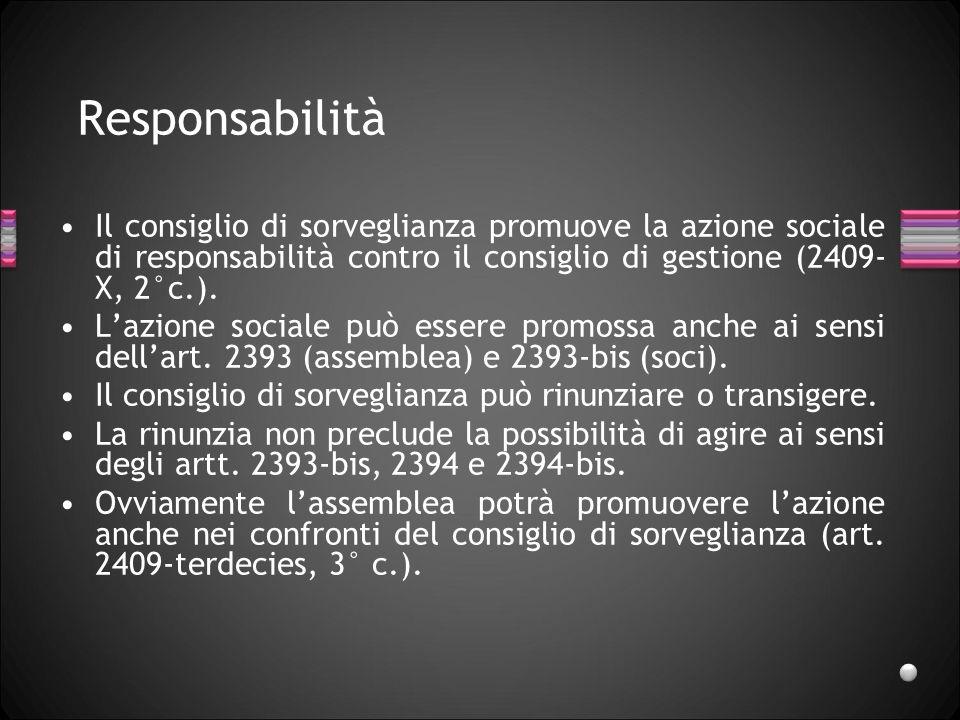 Responsabilità Il consiglio di sorveglianza promuove la azione sociale di responsabilità contro il consiglio di gestione (2409- X, 2°c.). Lazione soci