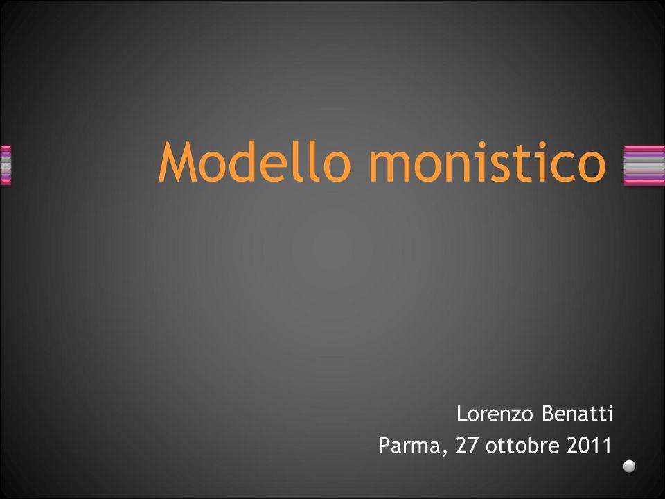Modello monistico Lorenzo Benatti Parma, 27 ottobre 2011