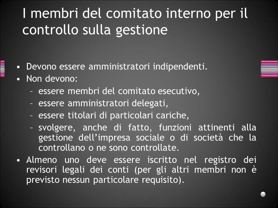 I membri del comitato interno per il controllo sulla gestione Devono essere amministratori indipendenti. Non devono: –essere membri del comitato esecu