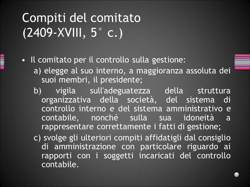 Compiti del comitato (2409-XVIII, 5° c.) Il comitato per il controllo sulla gestione: a) elegge al suo interno, a maggioranza assoluta dei suoi membri