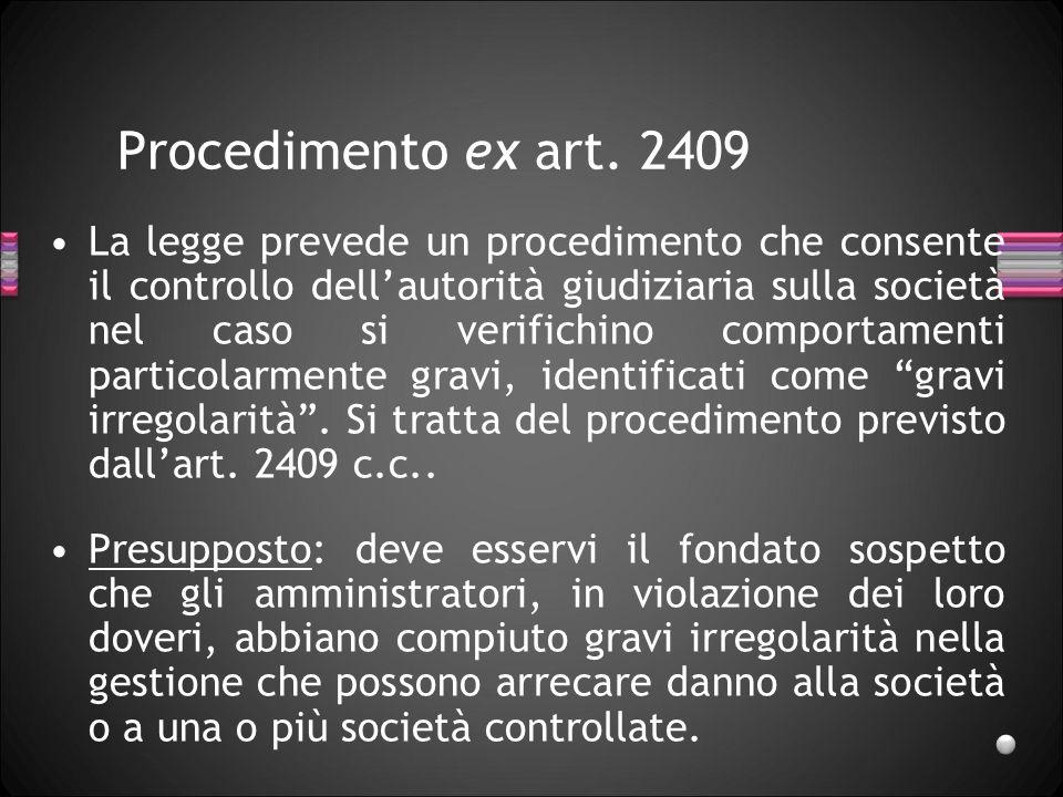 Procedimento ex art. 2409 La legge prevede un procedimento che consente il controllo dellautorità giudiziaria sulla società nel caso si verifichino co