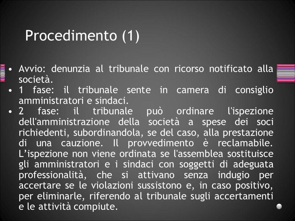 Procedimento (1) Avvio: denunzia al tribunale con ricorso notificato alla società. 1 fase: il tribunale sente in camera di consiglio amministratori e