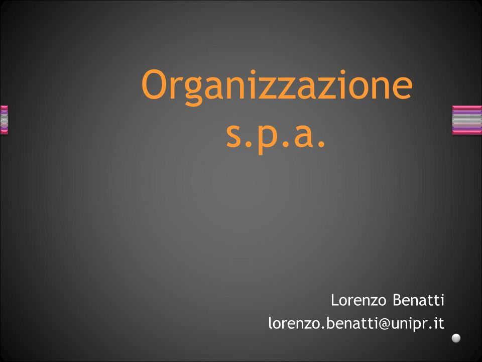 Organizzazione s.p.a. Lorenzo Benatti lorenzo.benatti@unipr.it