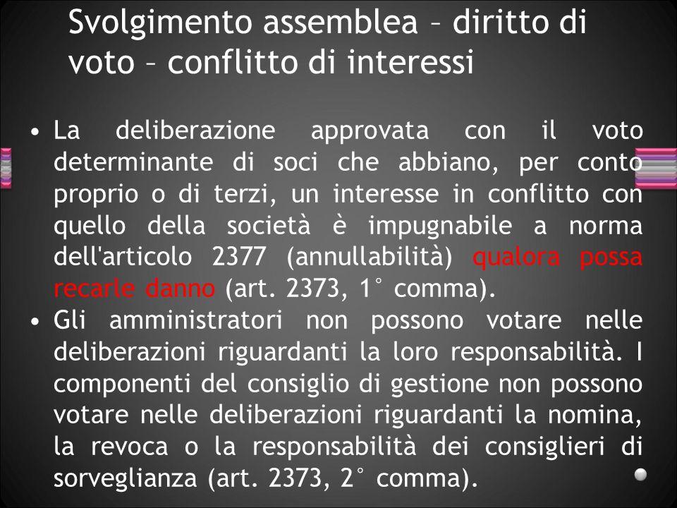 Svolgimento assemblea – diritto di voto – conflitto di interessi La deliberazione approvata con il voto determinante di soci che abbiano, per conto pr