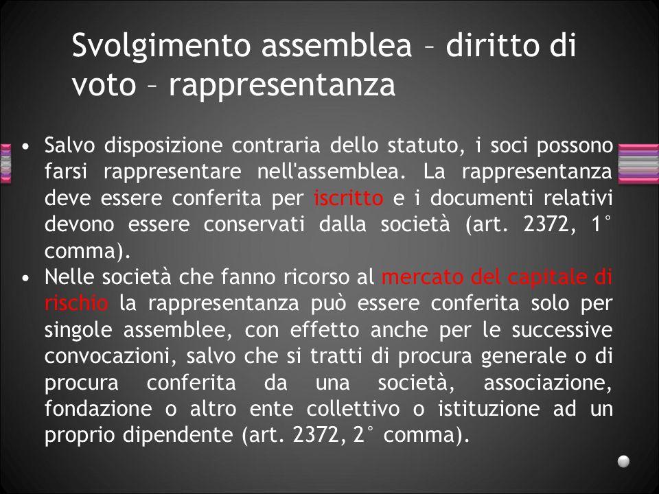 Svolgimento assemblea – diritto di voto – rappresentanza Salvo disposizione contraria dello statuto, i soci possono farsi rappresentare nell'assemblea