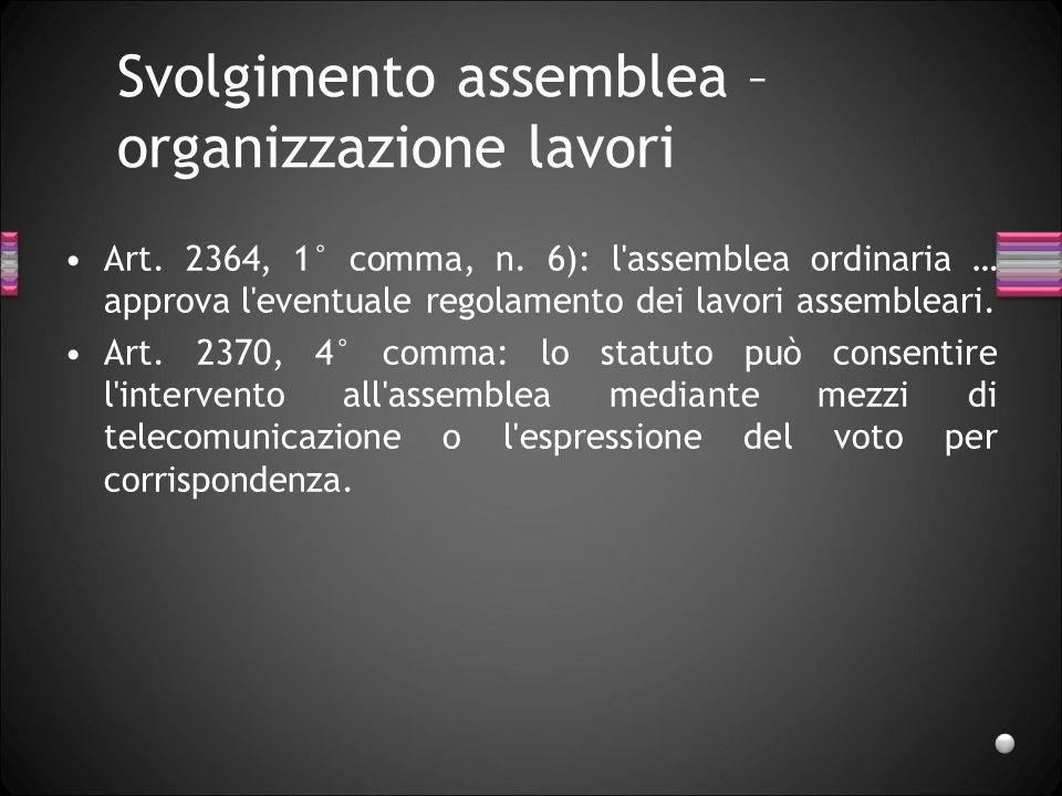 Svolgimento assemblea – organizzazione lavori Art. 2364, 1° comma, n. 6): l'assemblea ordinaria … approva l'eventuale regolamento dei lavori assemblea