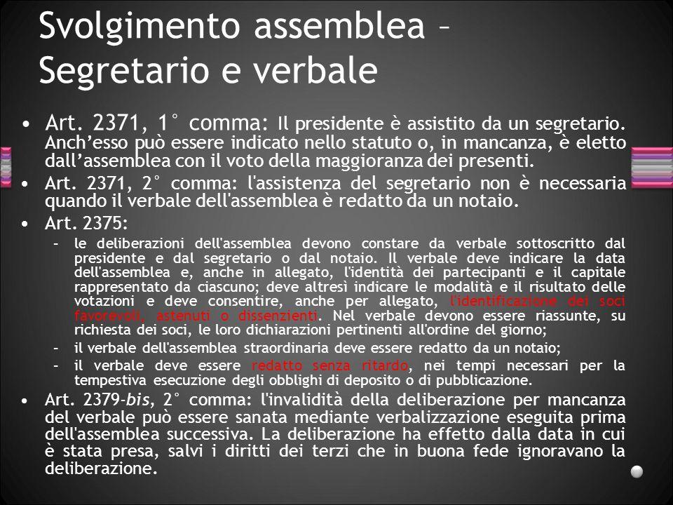 Svolgimento assemblea – Segretario e verbale Art. 2371, 1° comma: Il presidente è assistito da un segretario. Anchesso può essere indicato nello statu