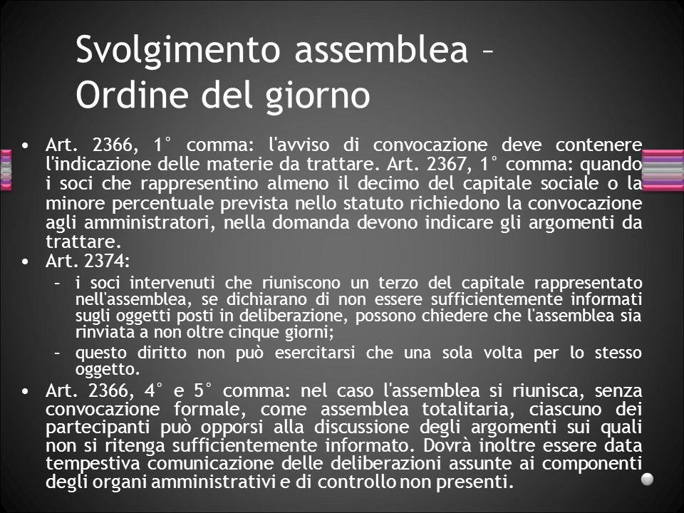 Svolgimento assemblea – Ordine del giorno Art. 2366, 1° comma: l'avviso di convocazione deve contenere l'indicazione delle materie da trattare. Art. 2