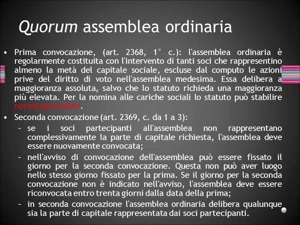 Quorum assemblea ordinaria Prima convocazione, (art. 2368, 1° c.): l'assemblea ordinaria è regolarmente costituita con l'intervento di tanti soci che