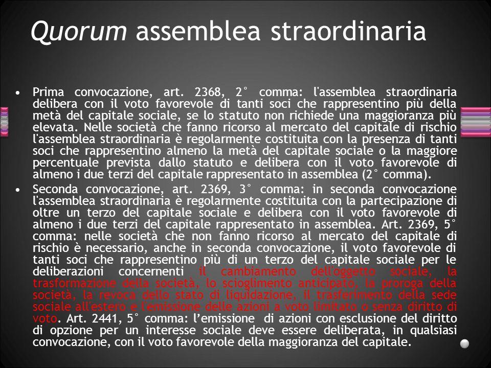 Quorum assemblea straordinaria Prima convocazione, art. 2368, 2° comma: l'assemblea straordinaria delibera con il voto favorevole di tanti soci che ra