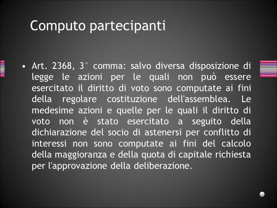 Computo partecipanti Art. 2368, 3° comma: salvo diversa disposizione di legge le azioni per le quali non può essere esercitato il diritto di voto sono