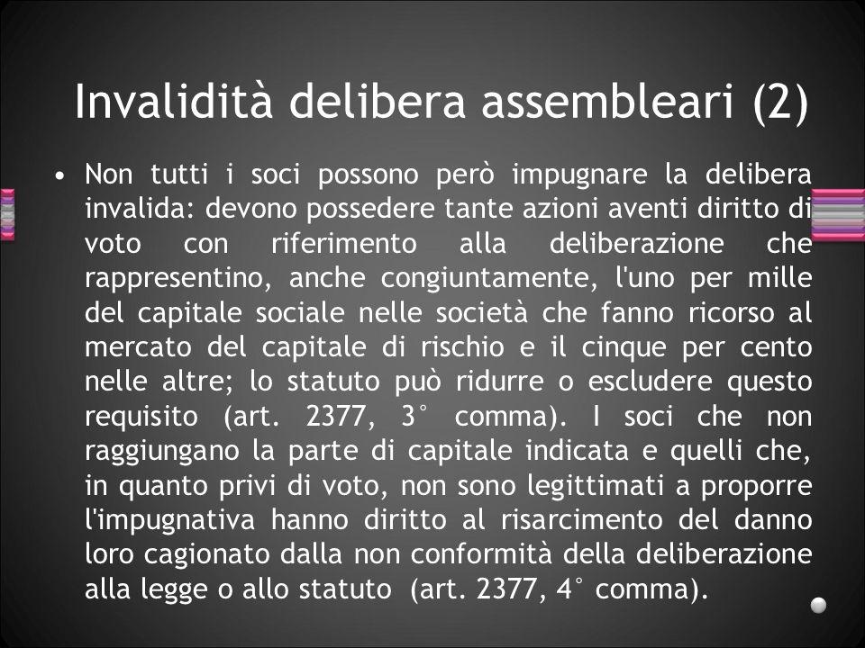 Invalidità delibera assembleari (2) Non tutti i soci possono però impugnare la delibera invalida: devono possedere tante azioni aventi diritto di voto