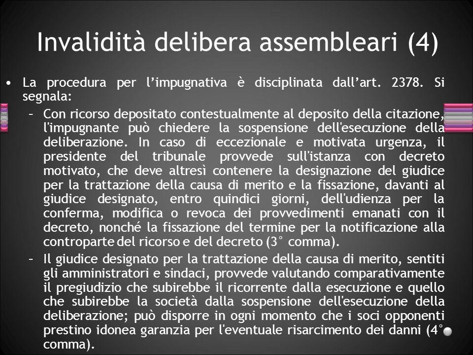Invalidità delibera assembleari (4) La procedura per limpugnativa è disciplinata dallart. 2378. Si segnala: –Con ricorso depositato contestualmente al