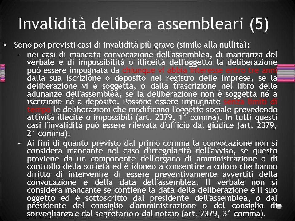 Invalidità delibera assembleari (5) Sono poi previsti casi di invalidità più grave (simile alla nullità): –nei casi di mancata convocazione dell'assem