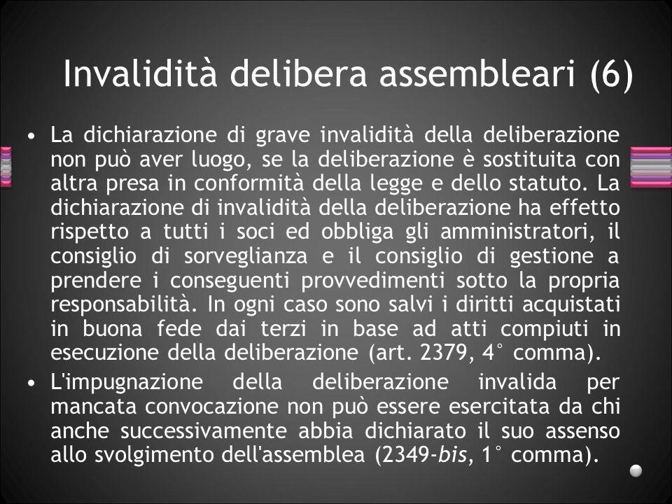 Invalidità delibera assembleari (6) La dichiarazione di grave invalidità della deliberazione non può aver luogo, se la deliberazione è sostituita con