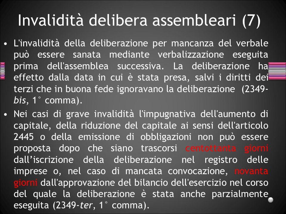 Invalidità delibera assembleari (7) L'invalidità della deliberazione per mancanza del verbale può essere sanata mediante verbalizzazione eseguita prim