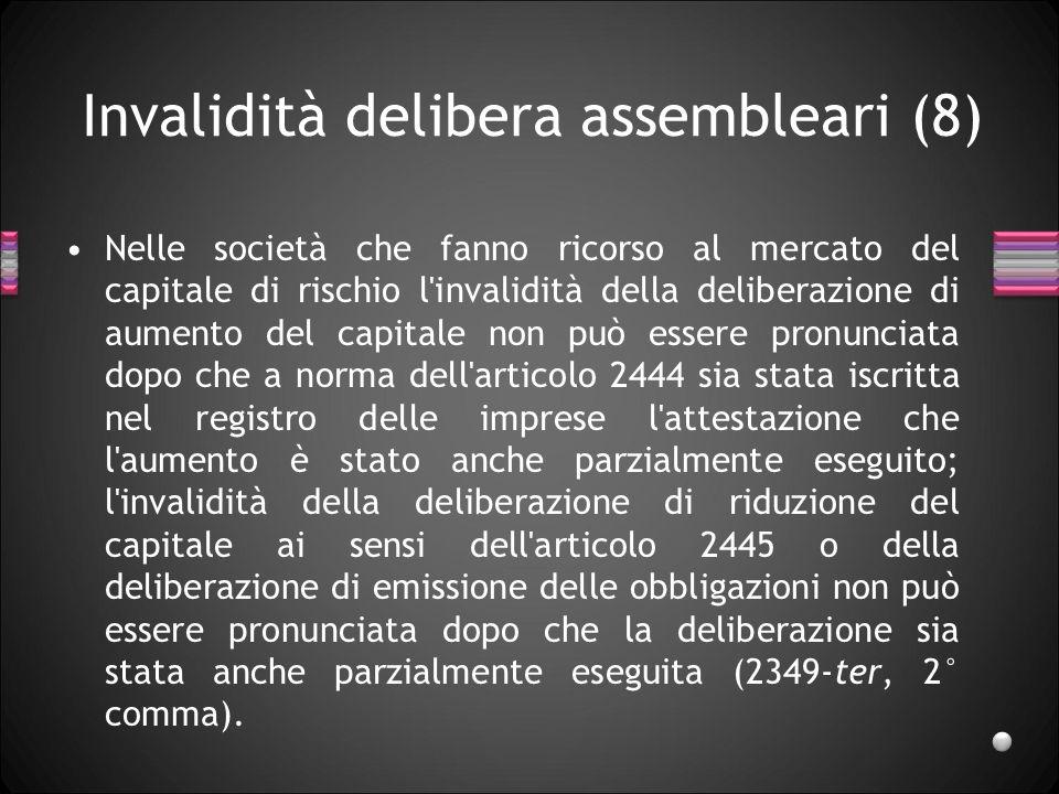 Invalidità delibera assembleari (8) Nelle società che fanno ricorso al mercato del capitale di rischio l'invalidità della deliberazione di aumento del