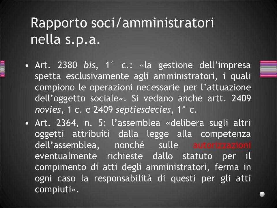 Rapporto soci/amministratori nella s.p.a. Art. 2380 bis, 1° c.: «la gestione dellimpresa spetta esclusivamente agli amministratori, i quali compiono l