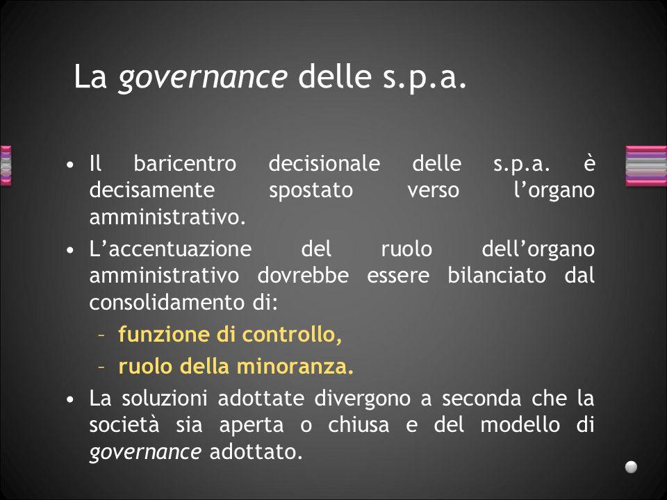 La governance delle s.p.a. Il baricentro decisionale delle s.p.a. è decisamente spostato verso lorgano amministrativo. Laccentuazione del ruolo dellor