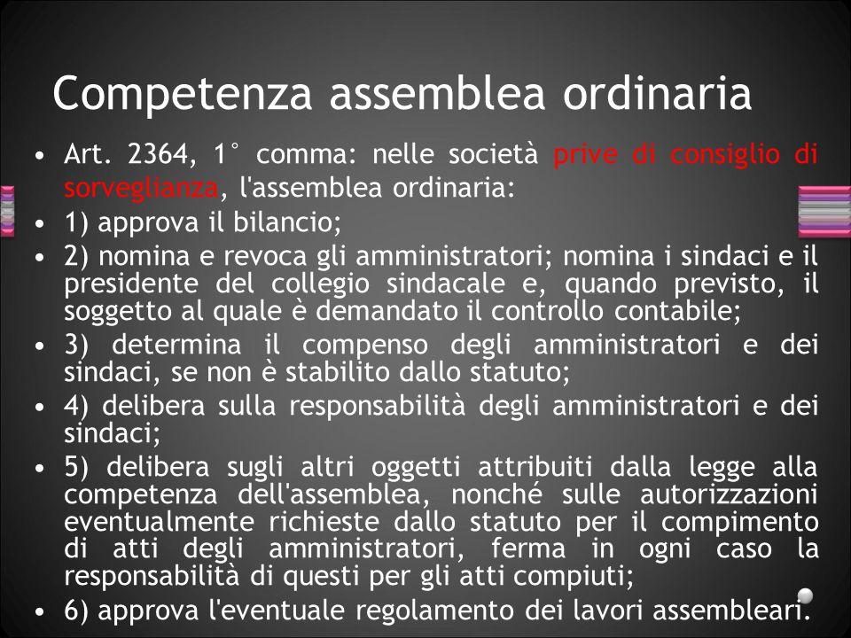 Competenza assemblea ordinaria Art. 2364, 1° comma: nelle società prive di consiglio di sorveglianza, l'assemblea ordinaria: 1) approva il bilancio; 2