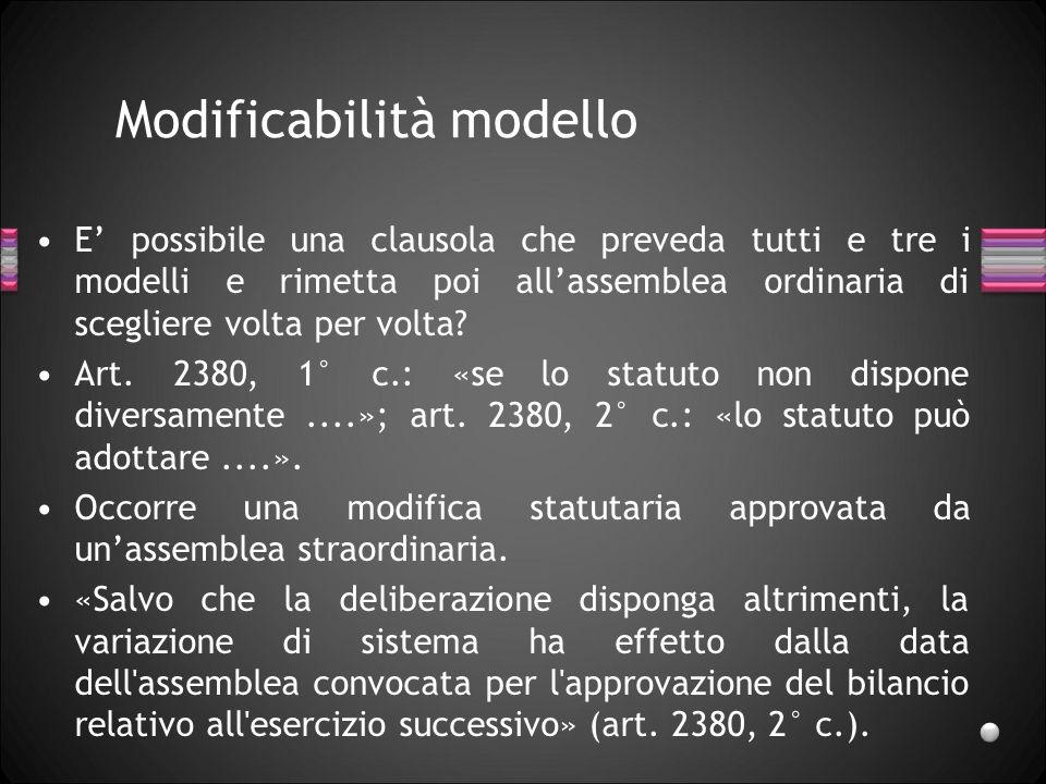 Modificabilità modello E possibile una clausola che preveda tutti e tre i modelli e rimetta poi allassemblea ordinaria di scegliere volta per volta? A