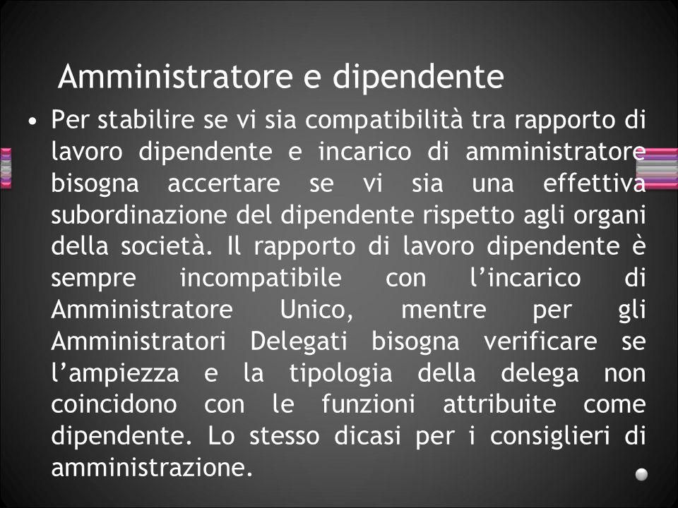 Amministratore e dipendente Per stabilire se vi sia compatibilità tra rapporto di lavoro dipendente e incarico di amministratore bisogna accertare se